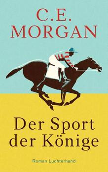 Der Sport der Könige. Roman - C. E. Morgan  [Gebundene Ausgabe]