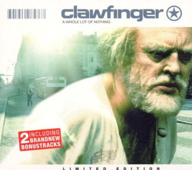 Clawfinger - A Whole Lot of Nothing/Ltd.ed.