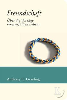 Freundschaft: Über die Vorzüge eines erfüllten Lebens - Grayling, A.C.