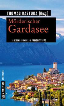 Mörderischer Gardasee. 11 Krimis und 136 Freizeittipps - Thomas u.a. (ca. 11 Autoren insg.) Kastura  [Taschenbuch]