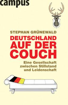 Deutschland auf der Couch: Eine Gesellschaft zwischen Stillstand und Leidenschaft - Stephan Grünewald