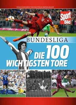Bundesliga - Die 100 wichtigsten Tore [Gebundene Ausgabe]