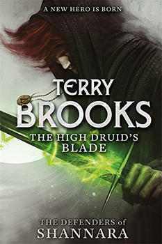 The High Druid's Blade: The Defenders of Shannara - Brooks, Terry