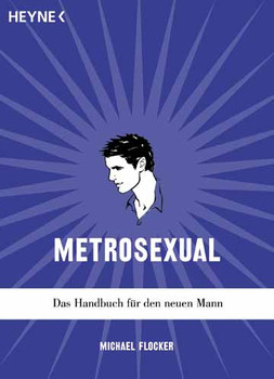 Metrosexual. Das Handbuch für den neuen Mann. - Michael Flocker