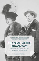 Transatlantic Broadway. The Infrastructural Politics of Global Performance - M. Schweitzer  [Gebundene Ausgabe]