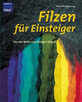 Filzen für Einsteiger. Von der Wolle zum fertigen Objekt - Monika Fergg