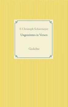 Ungereimtes in Versen. Gedichte - Franz Christoph Schiermeyer  [Taschenbuch]