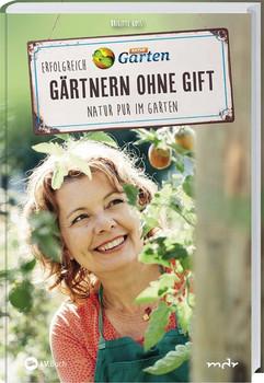 MDR Garten - Erfolgreich Gärtnern ohne Gift. Natur pur im Garten. - Brigitte Goss  [Gebundene Ausgabe]