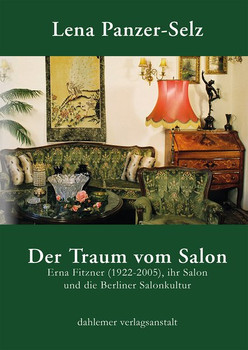 Der Traum vom Salon. Erna Fitzner (1922-2005), ihr Salon und die Berliner Salonkultur - Lena Panzer-Selz  [Taschenbuch]