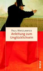Anleitung zum Unglücklichsein. - Paul Watzlawick