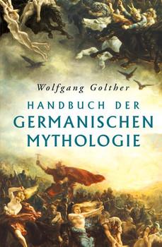 Handbuch der germanischen Mythologie. vollständige Ausgabe - Wolfgang Golther [Gebundene Ausgabe]