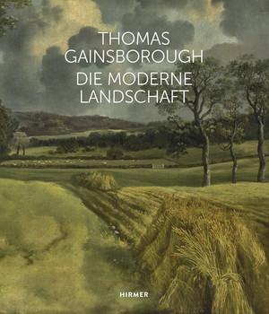 Thomas Gainsborough. Die moderne Landschaft [Gebundene Ausgabe]