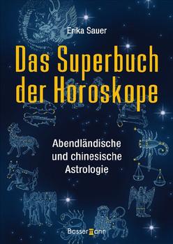 Das Superbuch der Horoskope: Abendländische und chinesische Astrologie - Erika Sauer