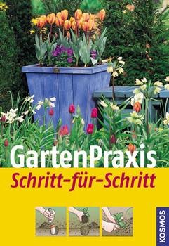 Gartenpraxis Schritt-für-Schritt - Peter Berwanger