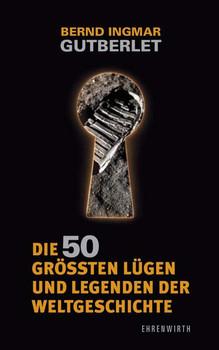 Die 50 grössten Lügen und Legenden der Weltgeschichte - Bernd Igmar Gutberlet