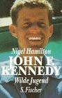 John F. Kennedy I. Wilde Jugend. Leben und Tod eines amerikanischen Präsidenten - Nigel Hamilton