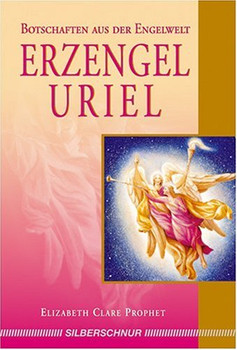 Erzengel Uriel: Botschaften aus der Engelwelt - Elizabeth Clare Prophet