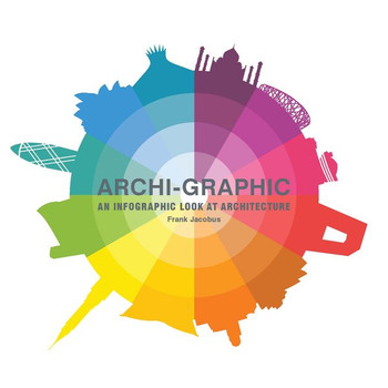 Archi-Graphic. An Infographic Look at Architecture - Frank Jacobus  [Taschenbuch]