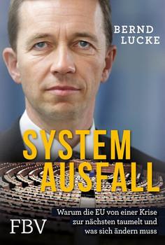 Systemausfall. Warum die EU von einer Krise zur nächsten taumelt und was sich ändern muss - Bernd Lucke  [Gebundene Ausgabe]
