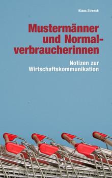 Mustermänner und Normalverbraucherinnen: Notizen zur Wirtschaftskommunikation - Streeck, Klaus