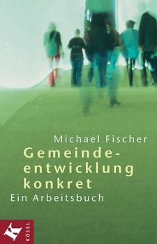 Gemeindeentwicklung konkret - Michael Fischer