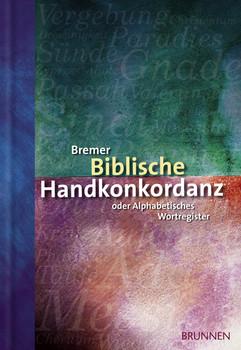 Bremer Biblische Handkonkordanz. Oder Alphabetisches Wortregister der Heiligen Schrift