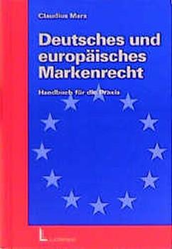 Deutsches und Europäisches Markenrecht. Handbuch für die Praxis - Claudius Marx  [Gebundene Ausgabe]