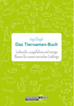 Das Tiernamen-Buch: Liebevolle, ausgefallene und witzige Namen für unsere tierischen Lieblinge - Diegel, Ingo