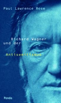 Richard Wagner und der Antisemitismus - Paul Lawrence Rose