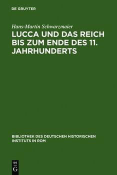 Lucca und das Reich bis zum Ende des 11. Jahrhunderts. Studien zur Sozialstruktur einer Herzogstadt in der Toskana - Hans-Martin Schwarzmaier  [Gebundene Ausgabe]