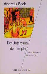 Der Untergang der Templer. Größter Justizmord des Mittelalters? - Andreas Beck
