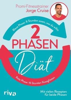 2-Phasen-Diät. 8 Stunden essen, was du willst - 16 Stunden flüssigfasten - Jorge Cruise  [Taschenbuch]
