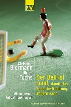 Der Ball ist rund, damit das Spiel die Richtung ändern kann: Wie moderner Fußball funktioniert - Christoph Biermann