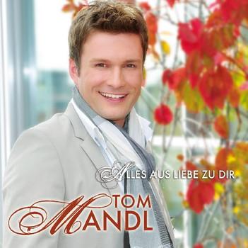 Tom Mandl - Alles aus Liebe zu Dir