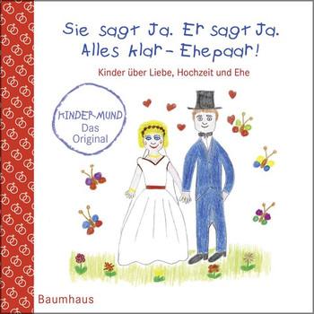 Sie sagt Ja. Er sagt Ja. Alles klar - Ehepaar! - Kinder über Liebe, Hochzeit und die Ehe. Kindermund - Anna Maikamp  [Gebundene Ausgabe]