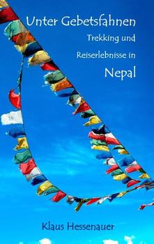 Unter Gebetsfahnen. Trekking und Reiseerlebnisse in Nepal - Klaus Hessenauer  [Taschenbuch]