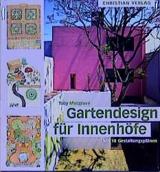 Gartendesign für Innenhöfe. Mit 18 Gestaltungsplänen - Toby Musgrave