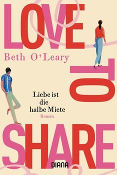 Love to share – Liebe ist die halbe Miete. Roman - Beth O'Leary  [Taschenbuch]