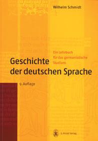 Geschichte der deutschen Sprache. Ein Lehrbuch für das germanistische Studium - Wilhelm Schmidt