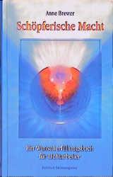 Schöpferische Macht: Ein Wunscherfüllungsbuch für Lichtarbeiter - Anne Brewer