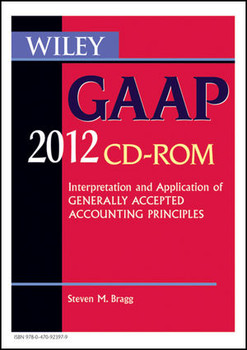 Wiley GAAP 2012: Interpretation and Application of Generally Accepted Accounting Principles, CD-ROM (Wiley Gaap (CD-Rom)) - Bragg, Steven M.