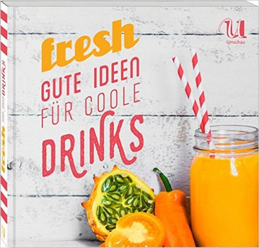 Fresh: Gute Ideen für coole Drinks