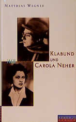 Klabund und Carola Neher. Eine Geschichte von Liebe und Tod - Matthias Wegner
