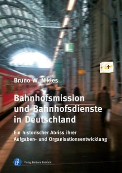 Bahnhofsmission und Bahnhofsdienste in Deutschland. Ein historischer Abriss ihrer Aufgaben- und Organisationsentwicklung - Bruno W. Nikles  [Taschenbuch]