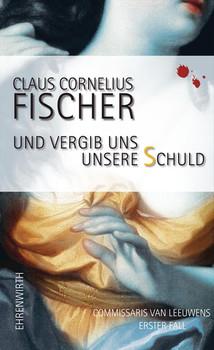 Und vergib uns unsere Schuld: Commissaris van Leeuwens erster Fall - Claus Cornelius Fischer