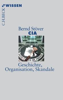 CIA: Geschichte, Organisation, Skandale - Bernd Stöver [Taschenbuch]