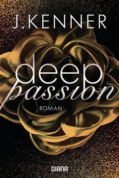 Deep Passion (2). Roman - J. Kenner  [Taschenbuch]
