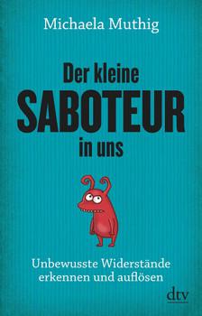 Der kleine Saboteur in uns. Unbewusste Widerstände erkennen und auflösen - Michaela Muthig  [Taschenbuch]