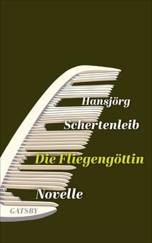 Die Fliegengöttin - Hansjörg Schertenleib  [Gebundene Ausgabe]
