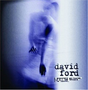 David Ford - I Sincerely Apologise for All